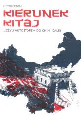 Kierunek Kitaj czyli autostopem do Chin i dalej - Ludwik Papaj | mała okładka