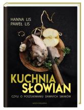 Kuchnia Słowian, czyli o poszukiwaniu dawnych smaków - Lis Hanna, Lis Paweł | mała okładka