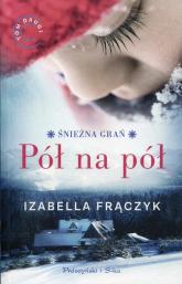 Pół na pół - Izabela Frączyk | mała okładka