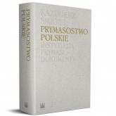 Prymasostwo polskie  Instytucja, Prymasi, dokumenty - Kazimierz Śmigiel | mała okładka