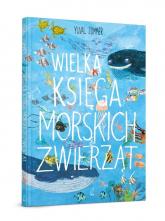 Wielka księga morskich zwierząt - Yuval Zommer | mała okładka