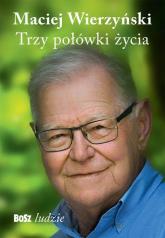 Trzy połówki życia - Maciej Wierzyński | mała okładka