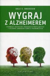 Wygraj z Alzheimerem Pierwszy skuteczny program w profilaktyce i leczeniu zaburzeń funkcji poznawczych - Bredesen Dale E. | mała okładka