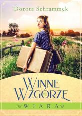 Winne Wzgórze Tom 1 Wiara - Dorota Schrammek | mała okładka