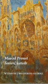 Śmierć katedr Konsekwencja ustawy Brianda o rozdziale Państwa od Kościoła - Marcel Proust | mała okładka