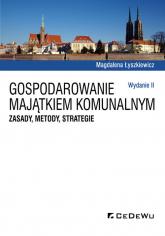 Gospodarowanie majątkiem komunalnym Zasady metody strategie - Magdalena Łyszkiewicz   mała okładka