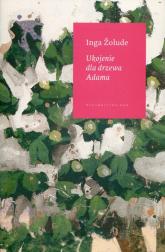 Ukojenie dla drzewa Adama - Inga Zolude | mała okładka