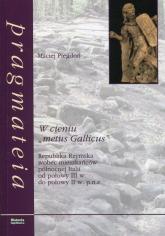 W cieniu metus Gallicus Republika Rzymska wobec mieszkańców północnej Italii od połowy III w. do połowy II w. p.n.e. - Maciej Piegdoń | mała okładka