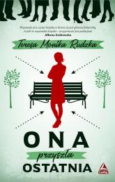 Ona przyszła ostatnia - Rudzka Teresa Monika | mała okładka