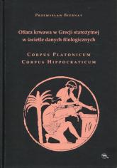 Ofiara krwawa w Grecji starożytnej w świetle danych filologicznych Corpus Platonicum Corpus Hippocraticum - Przemysław Biernat   mała okładka
