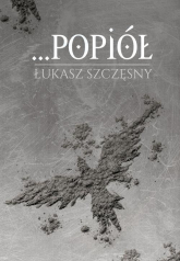 Popiół - Łukasz Szczęsny   mała okładka