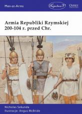 Armia Republiki Rzymskiej 200-104 r. przed Chr. - Nicholas Sekunda | mała okładka