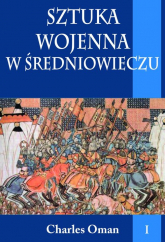 Sztuka wojenna w średniowieczu Tom 1 - Charles Oman   mała okładka