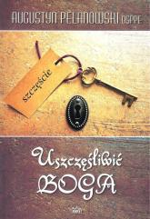 Uszczęśliwić Boga - Augustyn Pelanowski | mała okładka