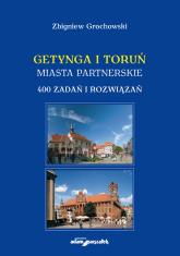 Getynga i Toruń - miasta partnerskie 400 zadań i rozwiązań - Zbigniew Grochowski | mała okładka