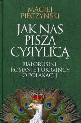Jak nas piszą cyrylicą Białorusini, Rosjanie i Ukraińcy o Polakach - Maciej Pieczyński | mała okładka