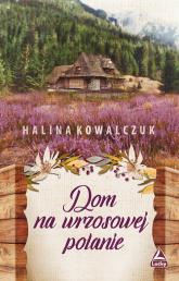 Dom na wrzosowej polanie - Halina Kowalczuk   mała okładka
