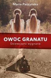 Owoc granatu Dziewczęta wygnane - Maria Paszyńska | mała okładka