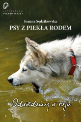 Psy z piekła rodem odwiedziny w raju - Joanna Sędzikowska | mała okładka