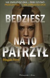 Będziesz na to patrzył - Magda Rem | mała okładka