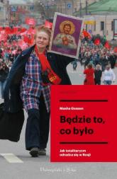 Będzie to co było Jak totalitaryzm odradza się w Rosji - Masha Gessen | mała okładka