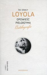 Opowieść pielgrzyma Autobiografia - Ignacy Loyola | mała okładka