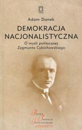 Demokracja nacjonalistyczna O myśli politycznej Zygmunta Cybichowskiego - Adam Danek | mała okładka