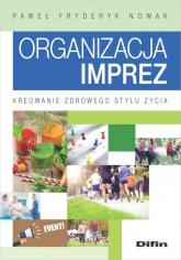 Organizacja imprez Kreowanie zdrowego stylu życia - Nowak Paweł Fryderyk   mała okładka