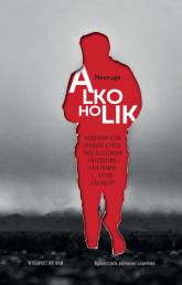 Alkoholik Autobiograficzna opowieść o życiu, piciu, uzależnieniu i wyzwoleniu. Cała prawda i... historii ciąg - Meszuge | mała okładka