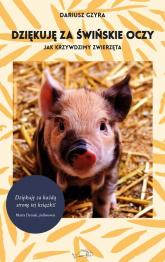 Dziękuję za świńskie oczy Jak krzywdzimy zwierzęta - Dariusz Gzyra | mała okładka