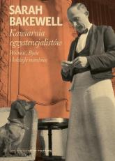 Kawiarnia egzystencjalistów Wolność, Bycie i koktajle morelowe - Sarah Bakewell   mała okładka