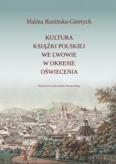 Kultura książki polskiej we Lwowie w okresie oświecenia - Halina Rusińska-Giertych | mała okładka