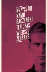 Ten czas Wiersze zebrane - Baczyński Kamil  Krzysztof | mała okładka