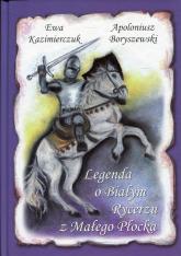 Legenda o Białym Rycerzu z Małego Płocka - Apoloniusz Boryszewski | mała okładka