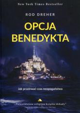 Opcja Benedykta Jak przetrwać czas neopogaństwa - Rod Dreher | mała okładka