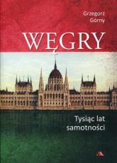 Węgry Tysiąc lat samotności - Grzegorz Górny | mała okładka