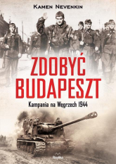 Zdobyć Budapeszt Kampania na Węgrzech 1944 - Kamen Nevenkin | mała okładka