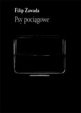 Psy pociągowe - Filip Zawada | mała okładka