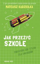 Jak przeżyć szkołę Poradnik nie tylko dla rodziców - Mateusz Kądziołka   mała okładka