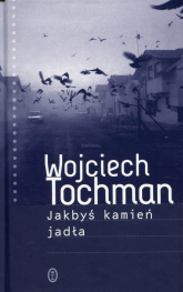 Jakbyś kamień jadła - Wojciech Tochman | mała okładka