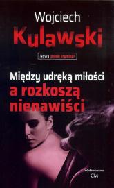 Między udręką miłości a rozkoszą nienawiści - Wojciech Kulawski | mała okładka