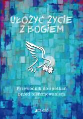 Ułożyć życie z Bogiem Przewodnik do spotkań przed bierzmowaniem - Mielnicki Krzysztof, Gołębiewski Marcin, Parszewska Ewelina | mała okładka