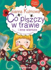 Poeci dla dzieci Co piszczy w trawie i inne wiersze - Joanna Kulmowa | mała okładka
