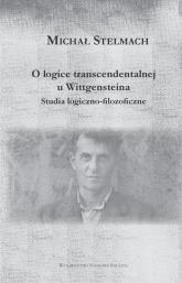 O logice transcendentalnej Wittgensteina Studia logiczno-filozoficzne - Michał Stelmach | mała okładka
