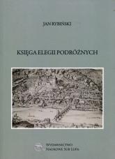 Księga elegii podróżnych Biblioteka Dawnej Literatury Popularnej i Okolicznościowej Tom 19 - Jan Rybiński | mała okładka