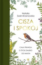 Cisza i spokój Cała prawda o życiu daleko od miasta - Natalia Sosin-Krosnowska | mała okładka