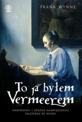 To ja byłem Vermeerem - Frank Wynne | mała okładka