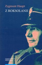 Z Roksolanii Opowiadania, eseje, reportaże, publicystyka, warianty, fragmenty 1935-1975 - Zygmunt Haupt | mała okładka