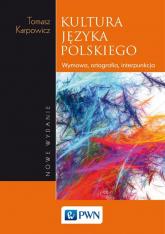 Kultura języka polskiego Wymowa, ortografia, interpunkcja - Tomasz Karpowicz | mała okładka