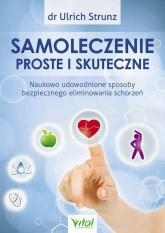 Samoleczenie proste i skuteczne Naukowo udowodnione sposoby bezpiecznego eliminowania schorzeń - Ulrich Strunz | mała okładka